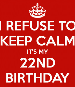 i-refuse-to-keep-calm-its-my-22nd-birthday